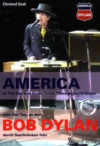 Bob-Dylan-America-oder-Der-Tag-An-dem-Bob-Dyaln-durch-Saarbrücken-fuhr-by-Christof-Graf